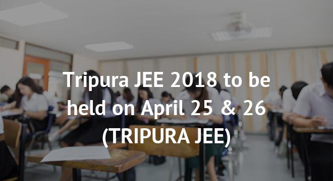 Tripura JEE 2018 to be held on April 25 & 26