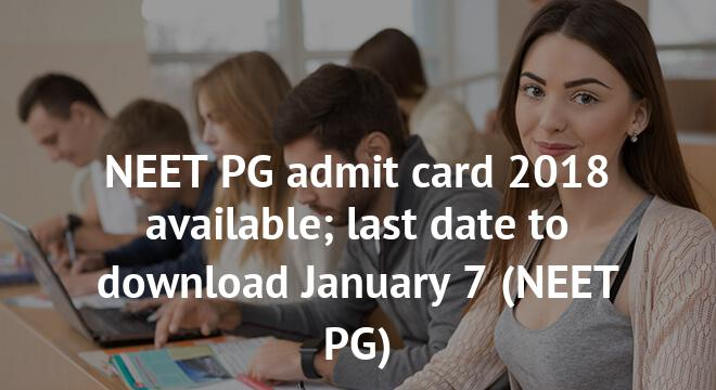NEET PG admit card 2018 available; last date to download January 7