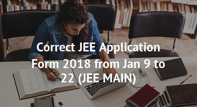 Correct JEE Application Form 2018 from Jan 9 to 22