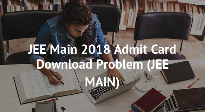 JEE Main 2018 Admit Card Download Problem