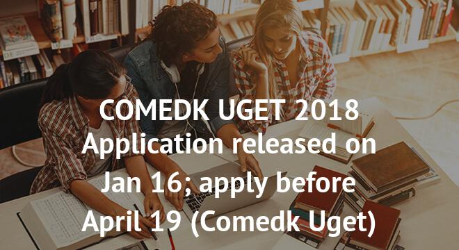 COMEDK UGET 2018 Application released on Jan 16; apply before April 19