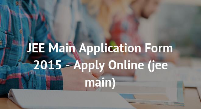 JEE Main Application Form 2015 - Apply Online