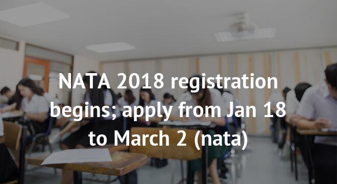 NATA 2018 registration begins; apply from Jan 18 to March 2