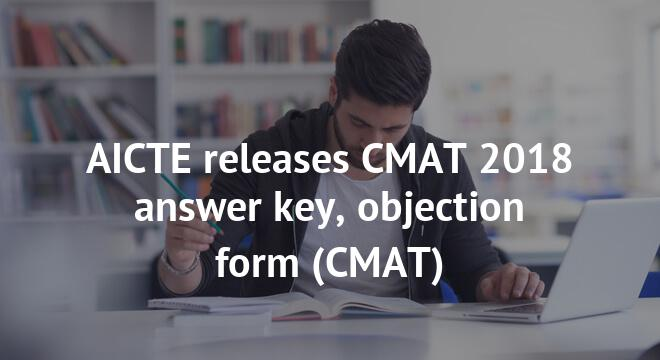 AICTE releases CMAT 2018 answer key, objection form