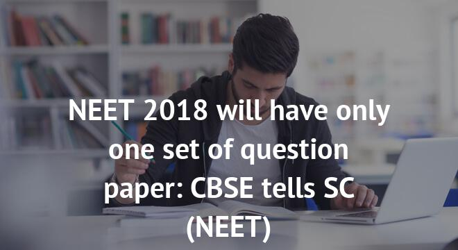 NEET 2018 will have only one set of question paper: CBSE tells SC
