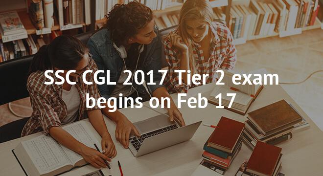 SSC CGL 2017 Tier 2 exam begins on Feb 17