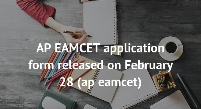 AP EAMCET application form released on February 28