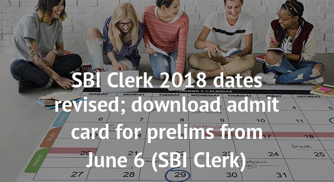 SBI Clerk 2018 dates revised; download admit card for prelims from June 6