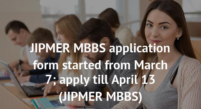 JIPMER MBBS application form started from March 7; apply till April 13