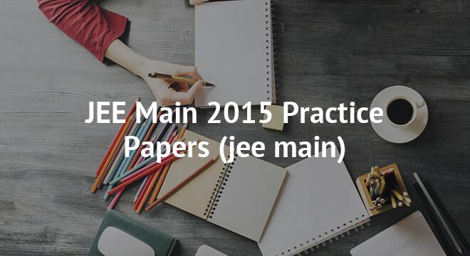 JEE Main 2015 Practice Papers