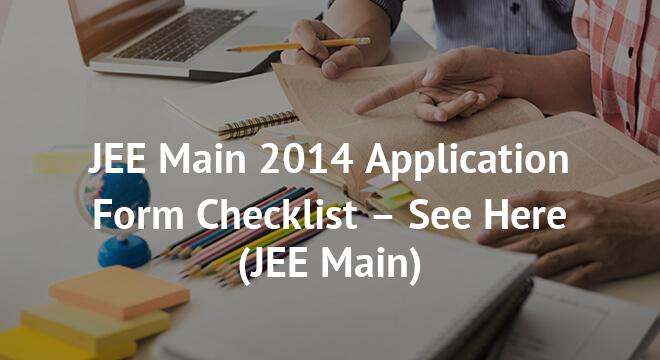 JEE Main 2014 Application Form Checklist – See Here