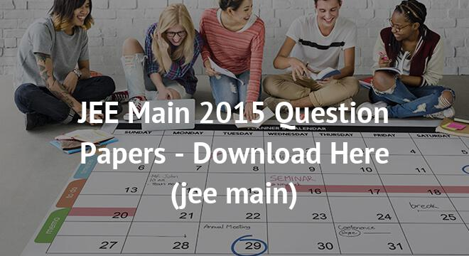 JEE Main 2015 Question Papers - Download Here