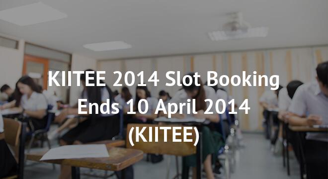 KIITEE 2014 Slot Booking Ends 10 April 2014