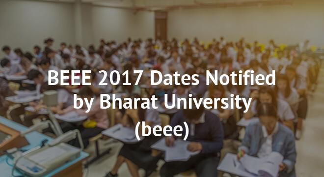 BEEE 2017 Dates Notified by Bharat University
