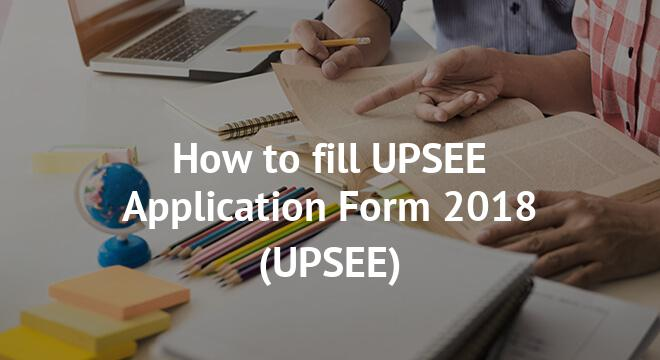 How to fill UPSEE Application Form 2018