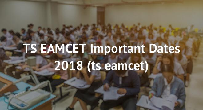 TS EAMCET Important Dates 2018