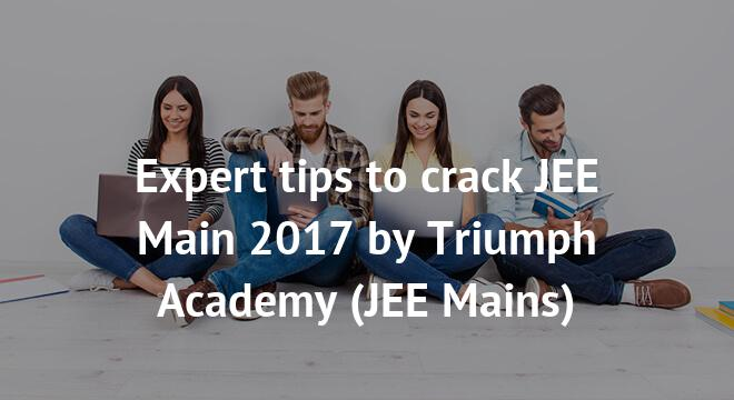 Expert tips to crack JEE Main 2018 by Triumph Academy