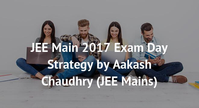 JEE Main 2017 Exam Day Strategy by Aakash Chaudhry