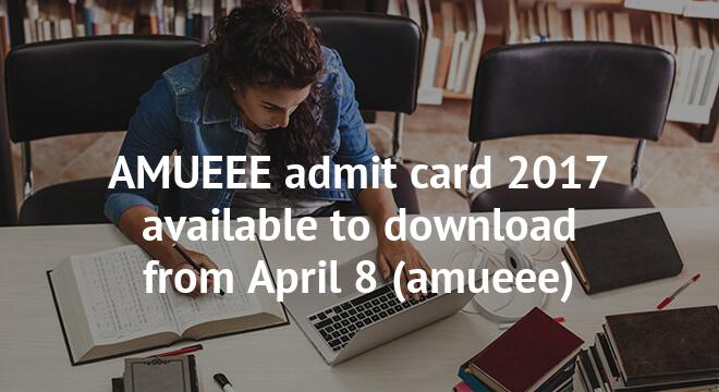 AMUEEE admit card 2017 available to download from April 8