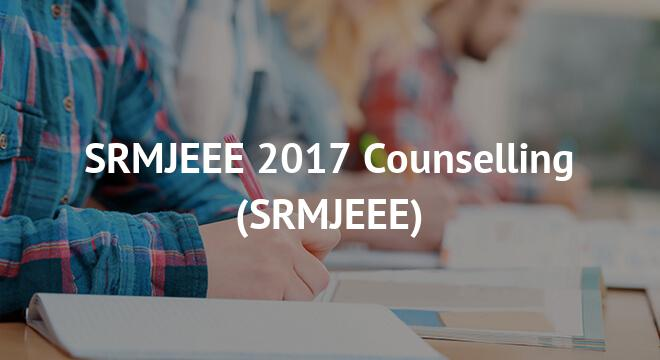 SRMJEEE Counselling 2018