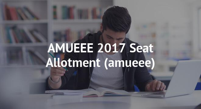 AMUEEE 2017 Seat Allotment