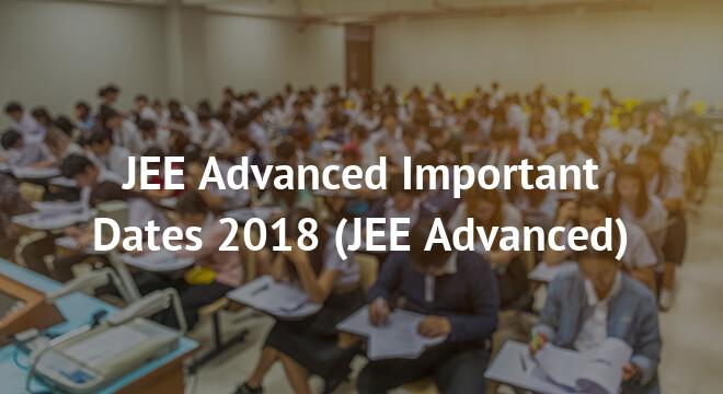 JEE Advanced Important Dates 2018
