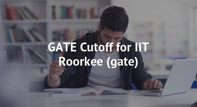 GATE Cutoff for IIT Roorkee