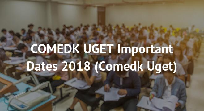 COMEDK UGET Important Dates 2018