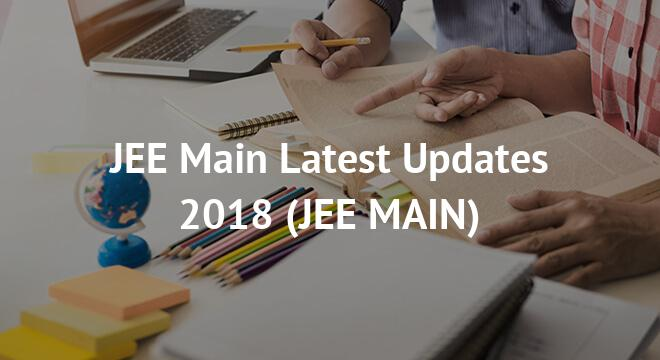 JEE Main Latest Updates 2018