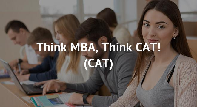 Think MBA, Think CAT!