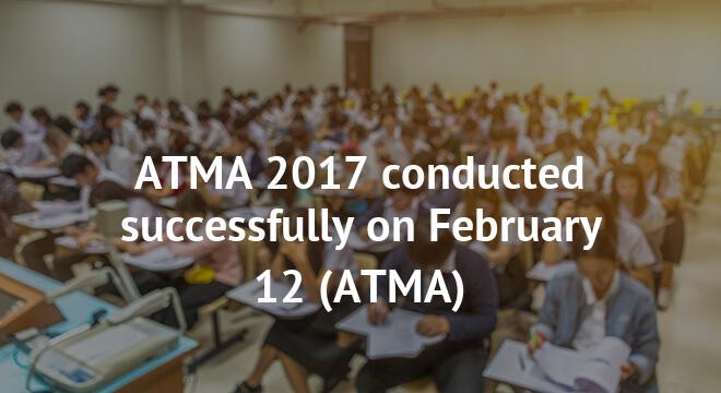 ATMA 2017 conducted successfully on February 12