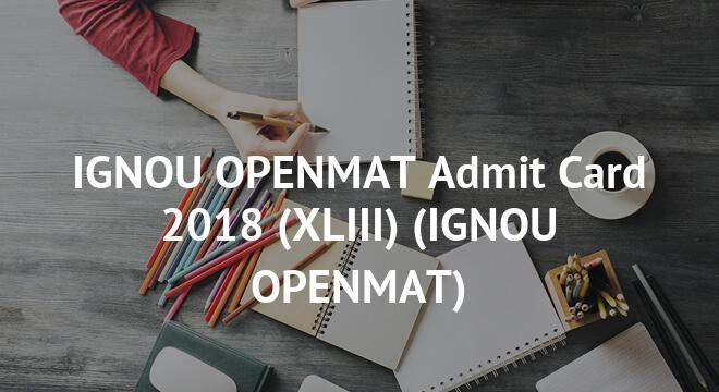 IGNOU OPENMAT Admit Card 2018 (XLIII)