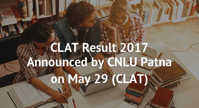 CLAT Result 2017 Announced by CNLU Patna on May 29