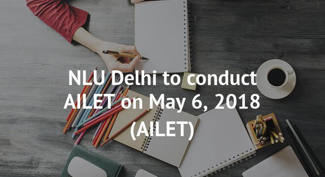 NLU Delhi to conduct AILET on May 6, 2018