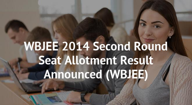 WBJEE 2014 Second Round Seat Allotment Result Announced