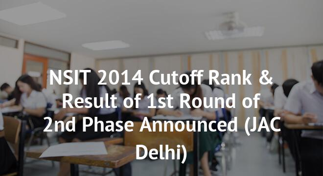 NSIT 2014 Cutoff Rank & Result of 1st Round of 2nd Phase Announced