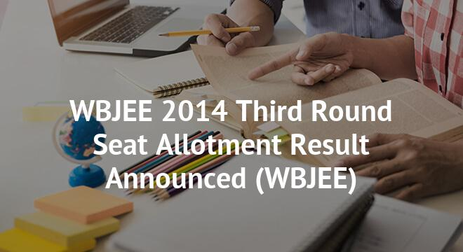 WBJEE 2014 Third Round Seat Allotment Result Announced