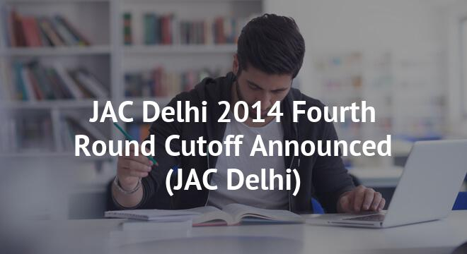 JAC Delhi 2014 Fourth Round Cutoff Announced
