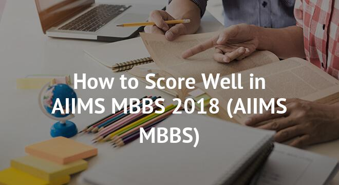 How to Score Well in AIIMS MBBS 2018