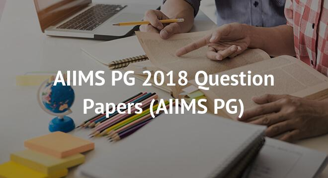 AIIMS PG 2018 Question Papers