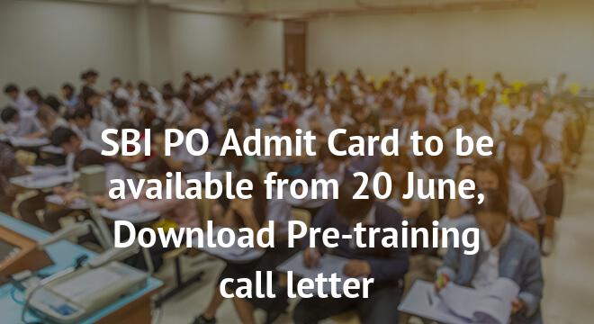 SBI PO Admit Card to be available from 20 June, Download Pre-training call letter