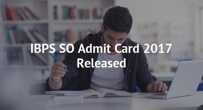 IBPS SO Admit Card 2017 Released