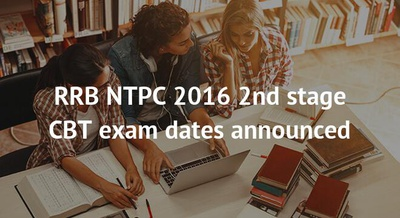 RRB NTPC 2016 2nd stage CBT exam dates announced