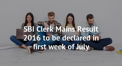 SBI Clerk Mains Result 2016 to be declared in first week of July
