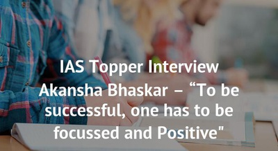 "IAS Topper Interview Akansha Bhaskar – ""To be successful, one has to be focussed and Positive"""