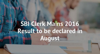 SBI Clerk Mains 2016 Result to be declared in August