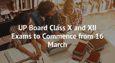 UP Board Class X and XII Exams to Commence from 16 March