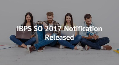 IBPS SO 2017 Notification Released