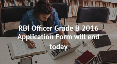 RBI Officer Grade B 2016 Application Form will end today