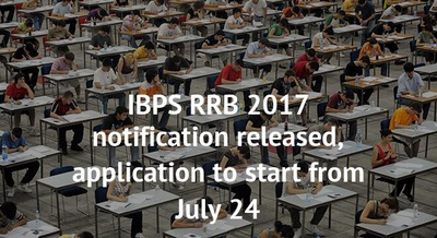 IBPS RRB 2017 notification released, application to start from July 24